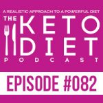 The Keto Diet Podcast Ep. #082: Finding Your Keto Sweet Spot