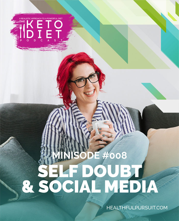 Self Doubt & Social Media #healthfulpursuit #fatfueled #lowcarb #keto #ketogenic #lowcarbpaleo #theketodiet