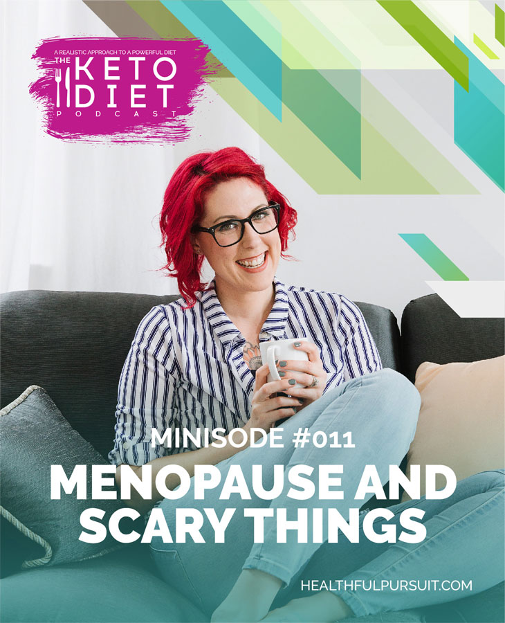 Menopause and Scary Things #healthfulpursuit #fatfueled #lowcarb #keto #ketogenic #lowcarbpaleo #theketodiet