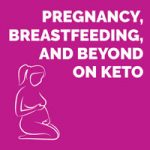 Keto Pregnancy, Breastfeeding, and More Preview