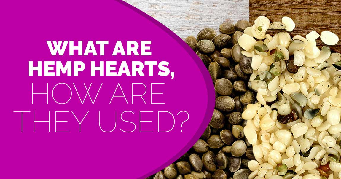 What are Hemp Hearts, and How are They Used?