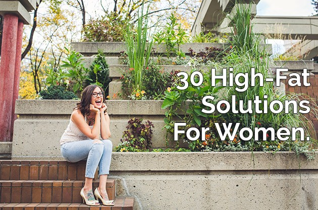 30 High-Fat Solutions For Women #keto #highfat #lowcarb #FatFueled