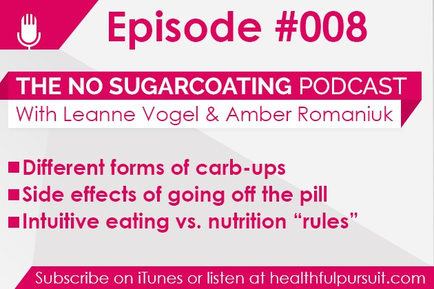 Episode #008 Carbing up, going off the pill and intuitive eating